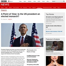 A Point of View: Is the US president an elected monarch?