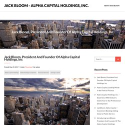 Jack Bloom, President And Founder Of Alpha Capital Holdings, Inc