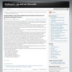 Jacques Pfister a été réélu président de la Chambre de Commerce et d'Industrie Marseille Provence « MaRseyeS – un oeil sur Marseille