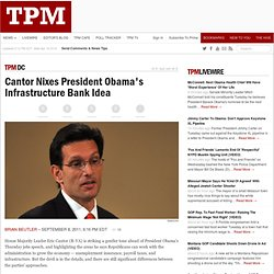 Cantor Nixes President Obama's Infrastructure Bank Idea