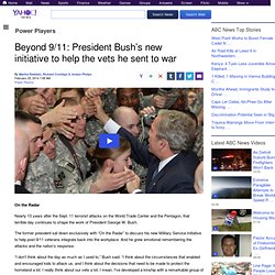 Beyond 9/11: President Bush's new initiative to help the vets he sent to war