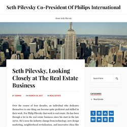Seth Pilevsky, Looking Closely at The Real Estate Business