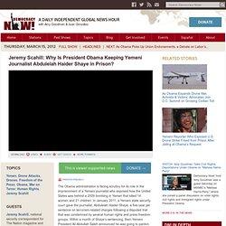 Jeremy Scahill: Why is President Obama Keeping Yemeni Journalist Abdulelah Haider Shaye in Prison?