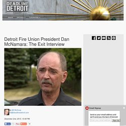 Detroit Fire Union President Dan McNamara: The Exit Interview –  Deadline Detroit