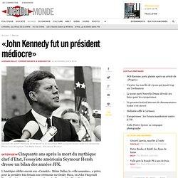 JFK 1 président médiocre dixit Seymour Hersh