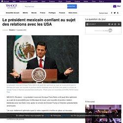 Le président mexicain confiant au sujet des relations avec les USA