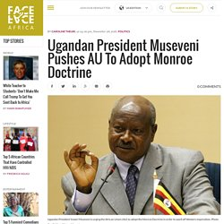 Ugandan President Museveni Pushes AU To Adopt Monroe Doctrine