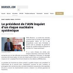 Le président de l'ASN inquiet d'un risque nucléaire systémique