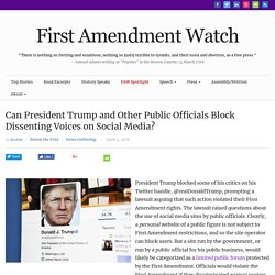 Can President Trump and Other Public Officials Block Dissenting Voices on Social Media? - First Amendment Watch