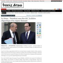 """ALERTE sur les dérives totalitaires du gouvernement ; ce qui vaut pour la Bretagne présage de ce qui sera fait au niveau national -Le Drian : """"Président sans être élu"""", la dérive oligarchique d'un régime finissant"""