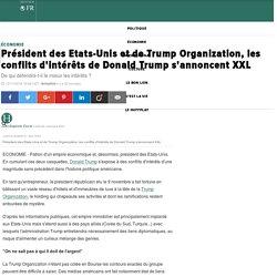 Président des Etats-Unis et de Trump Organization, les conflits d'intérêts de Donald Trump s'annoncent XXL