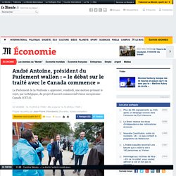 Courageuse, la Belgique Wallone rejette le CETA, le bloquant.