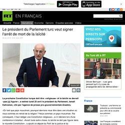 Le président du Parlement turc veut signer l'arrêt de mort de la laïcité