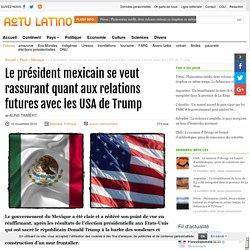 Le président mexicain se veut rassurant quant aux relations futures avec les USA de Trump
