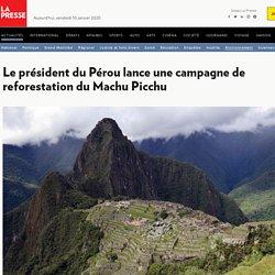 Le président du Pérou lance une campagne de reforestation du Machu Picchu