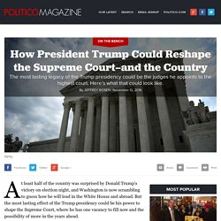 How President Trump Could Reshape the Supreme Court—and the Country