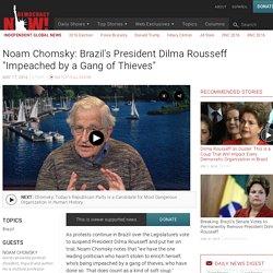 """Noam Chomsky: """"una banda de ladrones"""" le inició el juicio político a la presidenta de Brasil, Dilma Rousseff"""