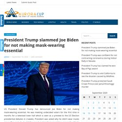 President Trump slammed Joe Biden for not making mask-wearing essential