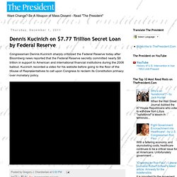 The President: Dennis Kucinich on $7.77 Trillion Secret Loan by Federal Reserve