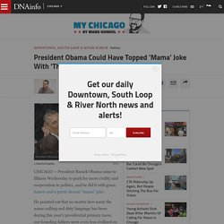 President Obama Could Have Topped 'Mama' Joke With 'That's What She Said' - Downtown