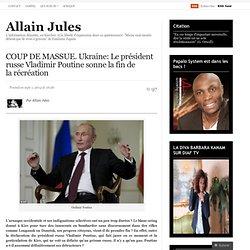 COUP DE MASSUE. Ukraine: Le président russe Vladimir Poutine sonne la fin de la récréation