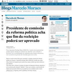 Presidente de comissão da reforma política acha que fim da reeleição poderá ser aprovado