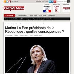 Marine Le Pen présidente de la République: quelles conséquences?