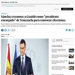 """Sánchez reconoce a Guaidó como """"presidente encargado"""" de Venezuela para convocar elecciones"""