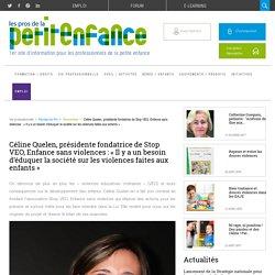 Céline Quelen, présidente fondatrice de Stop VEO, Enfance sans violences : « Il y a un besoin d'éduquer la société sur les violences faites aux enfants »