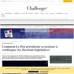 Comment Le Pen présidente se prépare à confisquer les élections législatives - Challenges.fr