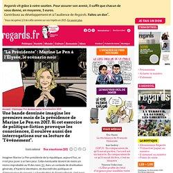 """""""La Présidente"""" : Marine Le Pen à l'Élysée, le scénario noir"""