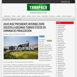 Julio Ruiz Presidente interino ZOFRI solicita a Aduanas turnos èticos en jornada de paralizaciòn – Tarapaca Online – La Verdadera Noticia del Norte de Chile