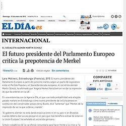 El futuro presidente del Parlamento Europeo critica la prepotencia de Merkel