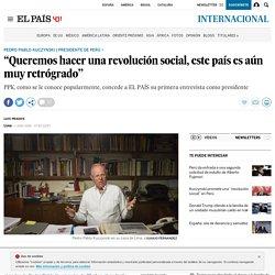 """Presidente de Perú, Pedro Pablo Kuczynski: """"Queremos hacer una revolución social, este país es aún muy retrógrado"""""""