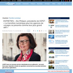 ENTRETIEN – Alix Philipon, présidente de l'APST : «La transition numérique pour les agences de voyages se présente comme leur plus grand défi»