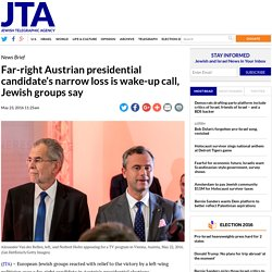 Far-right Austrian presidential candidate's narrow loss is wake-up call, Jewish groups say