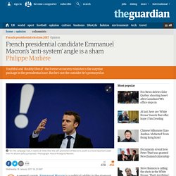French presidential candidate Emmanuel Macron's 'anti-system' angle is a sham