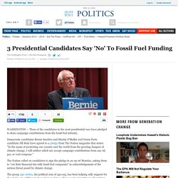 3 Presidential Candidates Say 'No' To Fossil Fuel Funding
