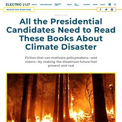 All the Presidential Candidates Need to Read These Books About Climate Disaster