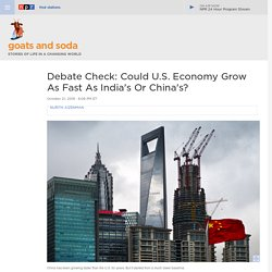 Presidential Debate Follow-up: Could U.S. Economy Grow As Fast As India's Or China's? : Goats and Soda