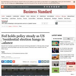 Fed holds policy steady as US Presidential election hangs in balance