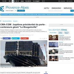 """CMA-CGM : baptême présidentiel du porte-conteneurs géant """"Le Bougainville"""" - France 3 Provence-Alpes"""
