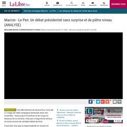 Macron - Le Pen: Un débat présidentiel sans surprise et de piètre niveau (ANALYSE) - La Libre