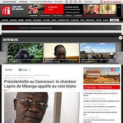 Présidentielle au Cameroun: le chanteur Lapiro de Mbanga appelle au vote blanc