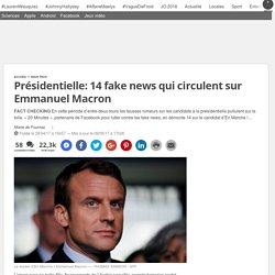 Présidentielle: 14 fake news qui circulent sur Emmanuel Macron