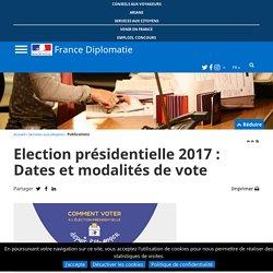 Election présidentielle 2017 : Dates et modalités de vote - France-Diplomatie...