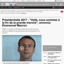"""Présidentielle 2017 : """"Voilà, nous sommes à la fin de la grande marche"""", annonce Emmanuel Macron"""