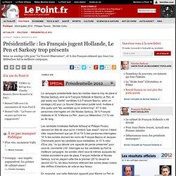 Présidentielle : les Français jugent Hollande, Le Pen et Sarkozy trop présents