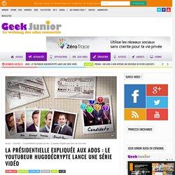 La présidentielle expliquée aux ados : le youtubeur HugoDécrypte lance une série vidéo - Geek Junior -