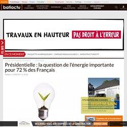 Présidentielle: la question de l'énergie importante pour 72 % des Français